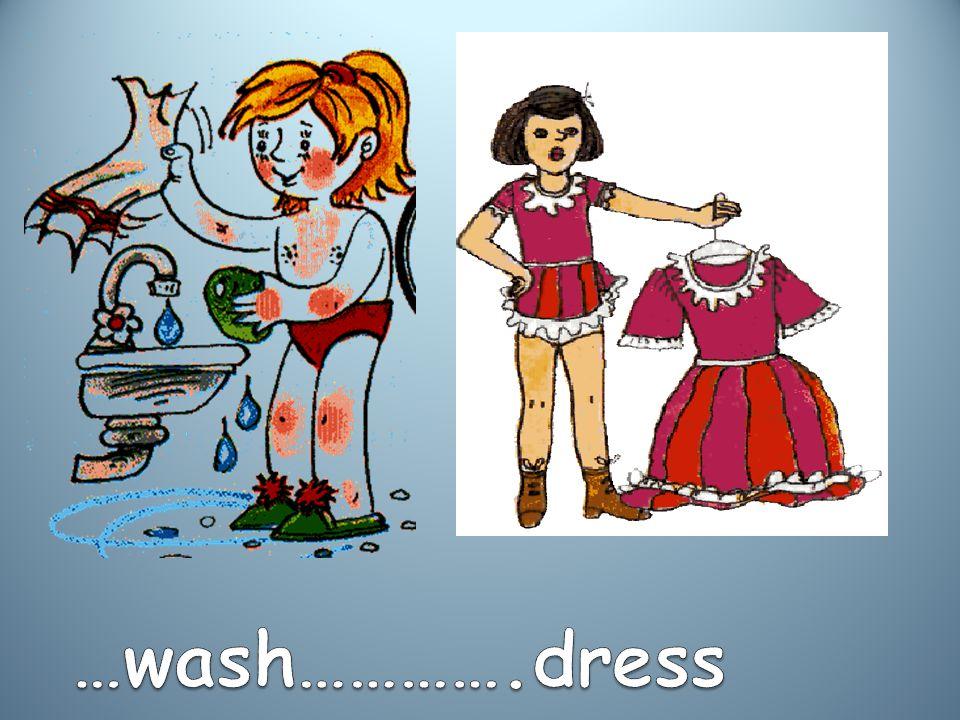 …wash………….dress