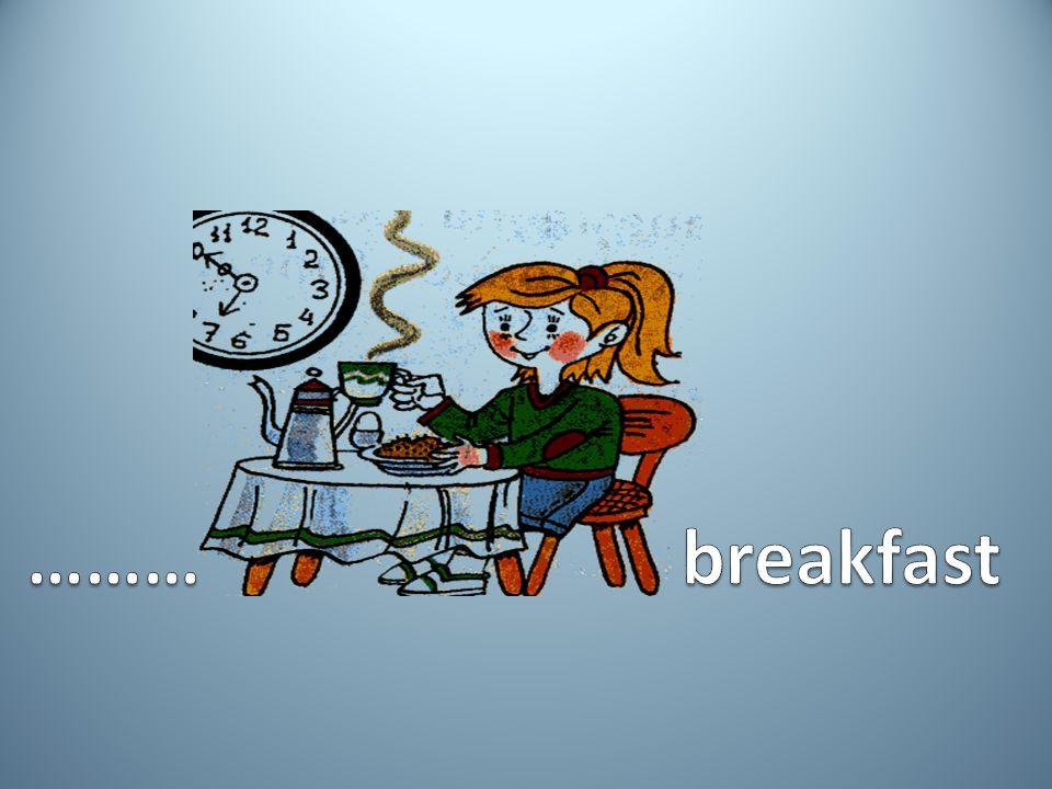 ……… breakfast