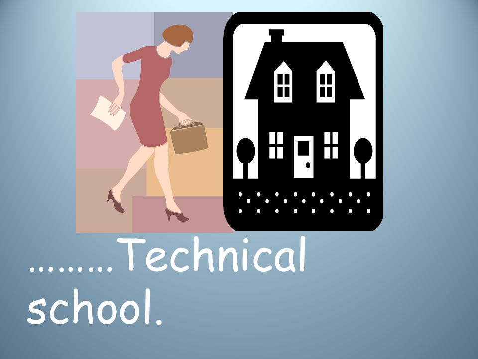 ………Technical school.