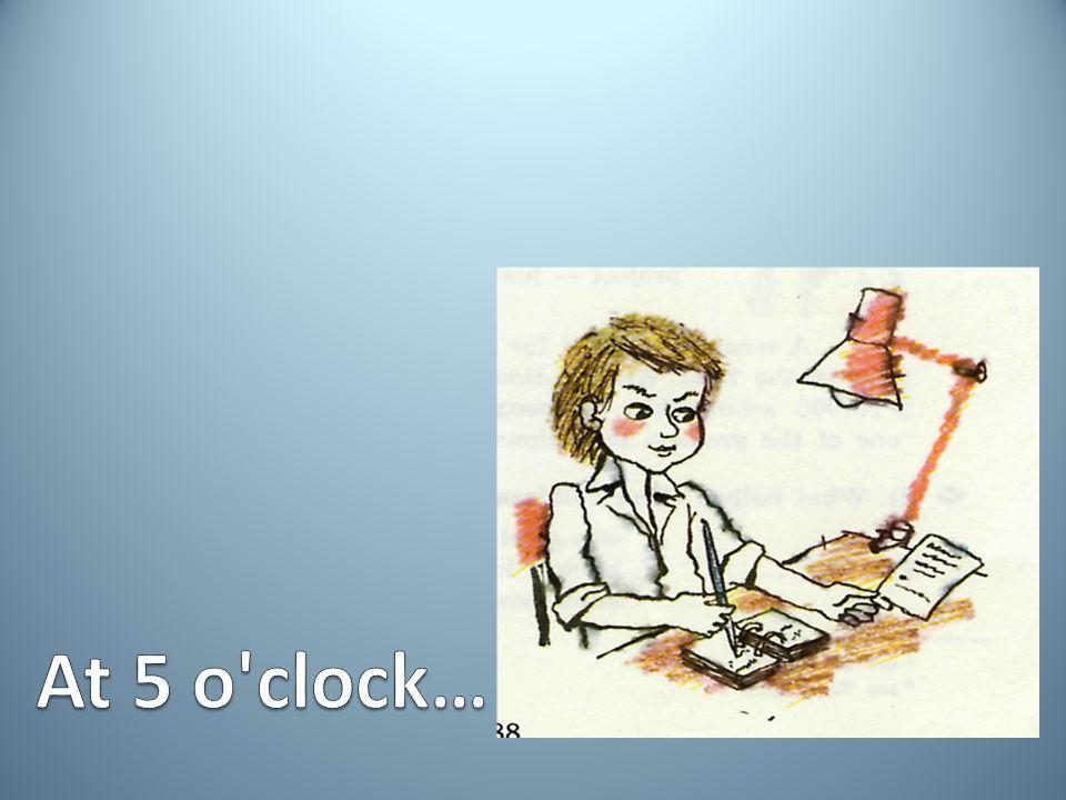 At 5 o clock…