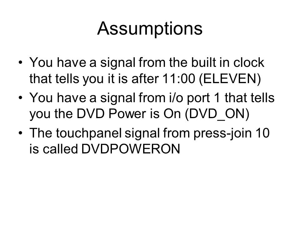 Assumptions You have a signal from the built in clock that tells you it is after 11:00 (ELEVEN)