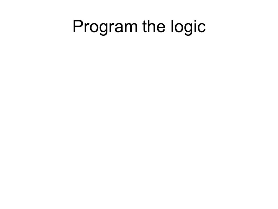 Program the logic