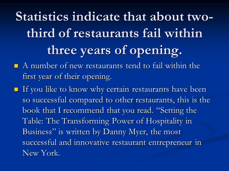 Statistics indicate that about two-third of restaurants fail within three years of opening.