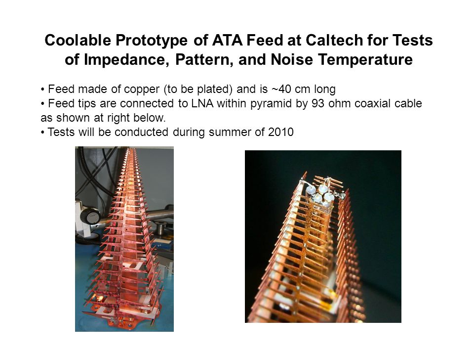 Coolable Prototype of ATA Feed at Caltech for Tests of Impedance, Pattern, and Noise Temperature