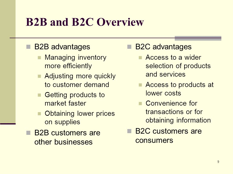 B2B and B2C Overview B2B advantages B2B customers are other businesses