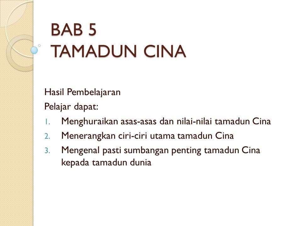 BAB 5 TAMADUN CINA Hasil Pembelajaran Pelajar dapat: