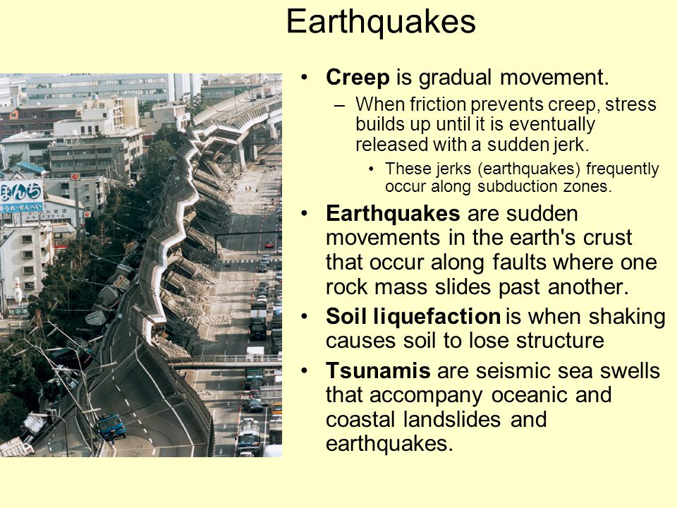 Earthquakes Creep is gradual movement.