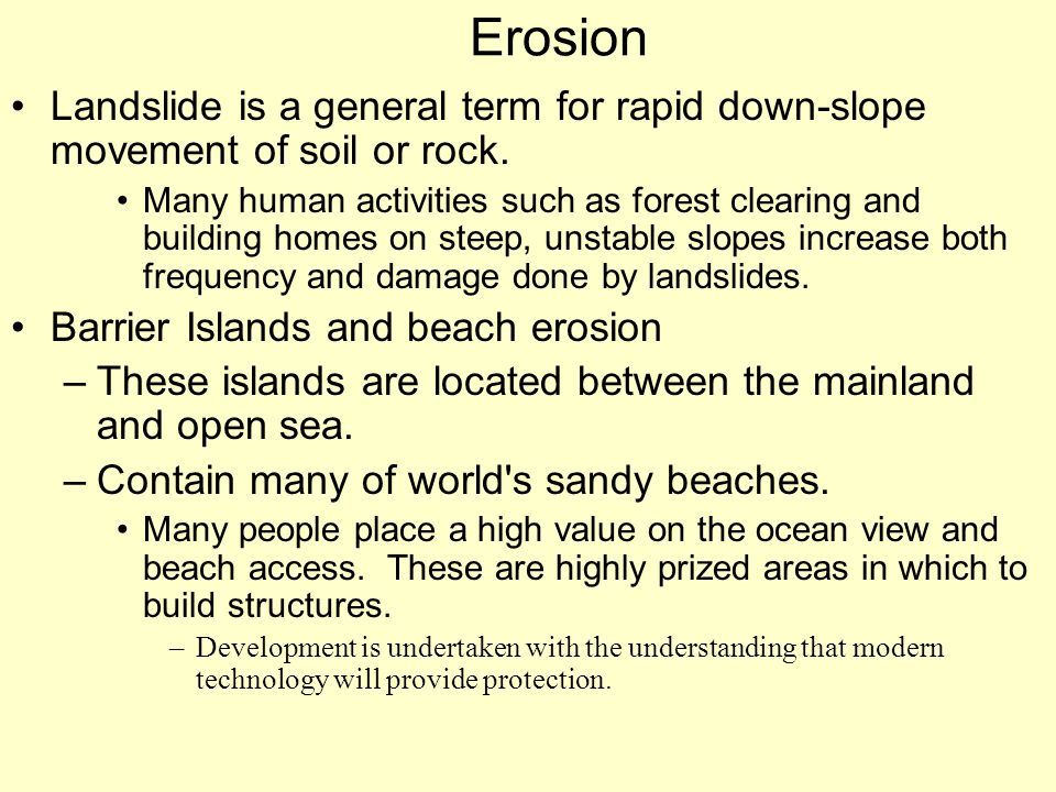 Erosion Landslide is a general term for rapid down-slope movement of soil or rock.
