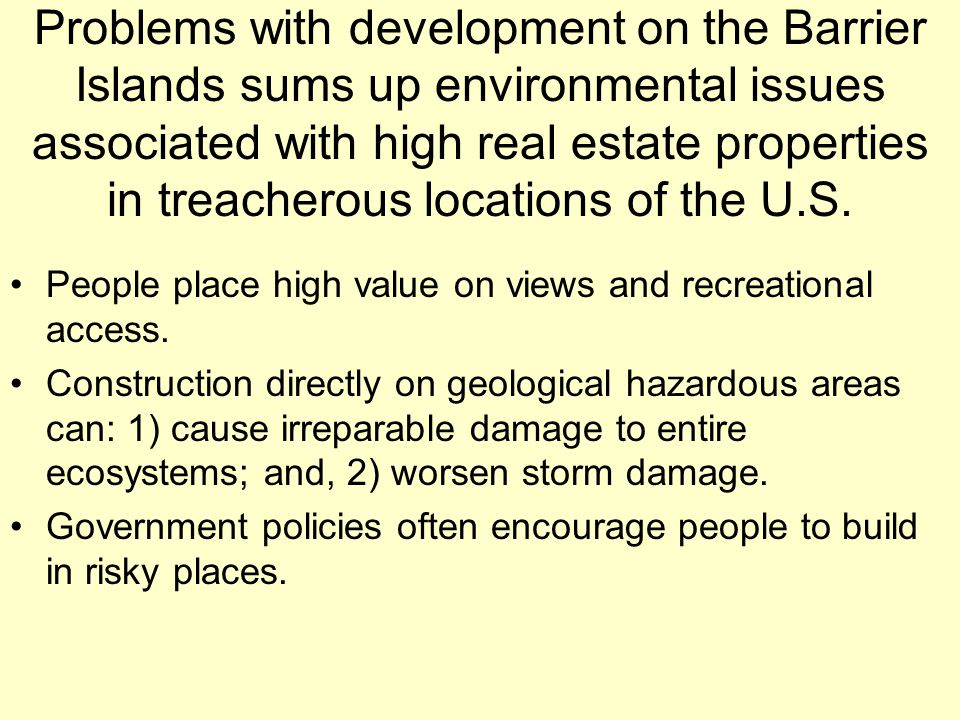 Problems with development on the Barrier Islands sums up environmental issues associated with high real estate properties in treacherous locations of the U.S.