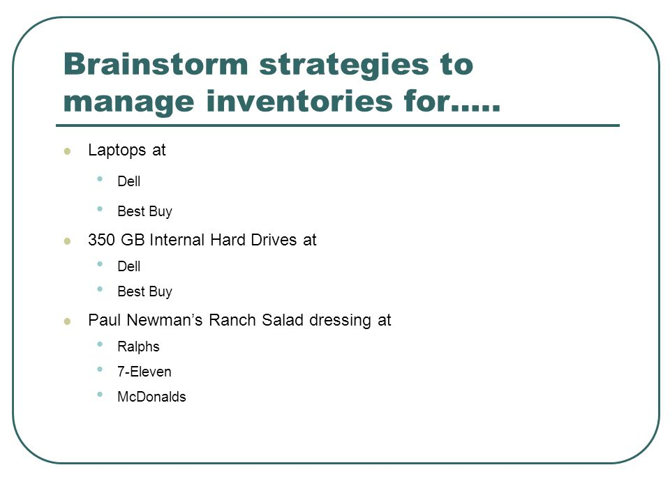 Brainstorm strategies to manage inventories for…..