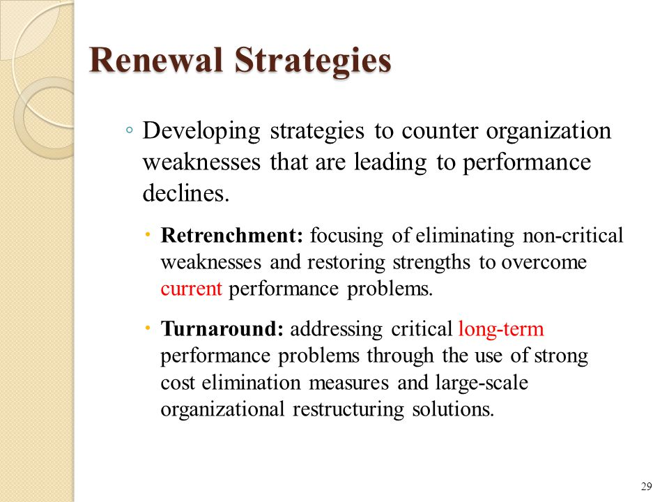 Renewal Strategies Developing strategies to counter organization weaknesses that are leading to performance declines.