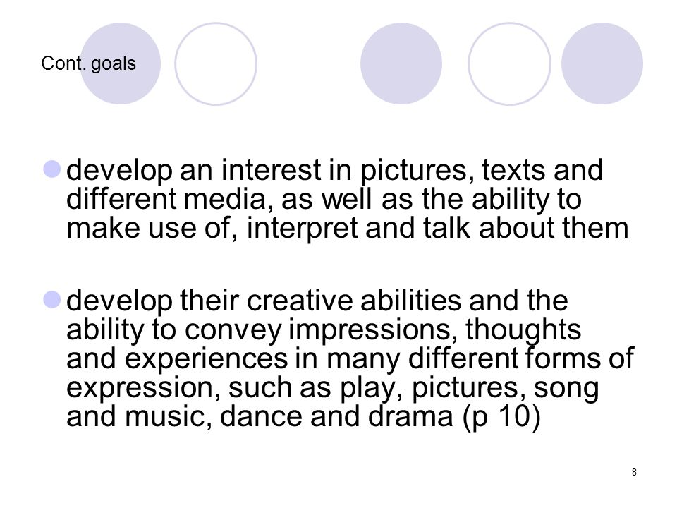 Cont. goals develop an interest in pictures, texts and different media, as well as the ability to make use of, interpret and talk about them.