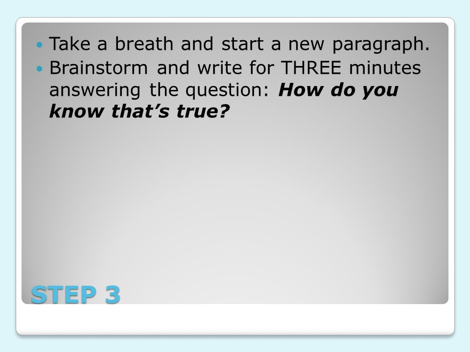STEP 3 Take a breath and start a new paragraph.