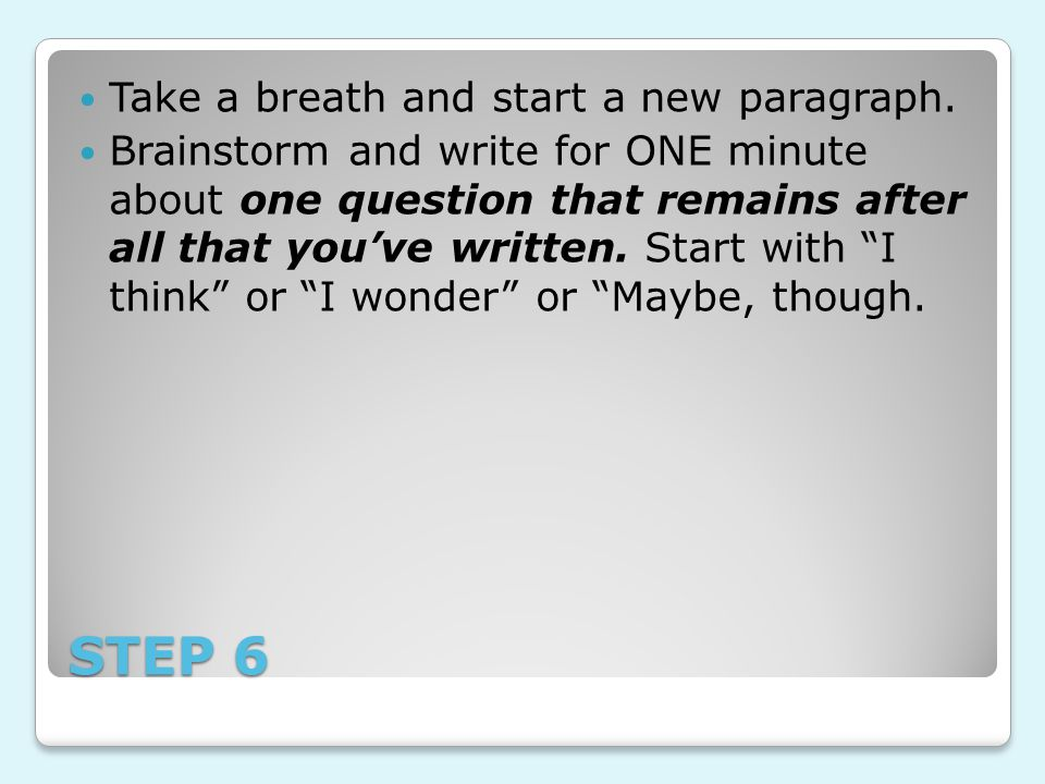 STEP 6 Take a breath and start a new paragraph.