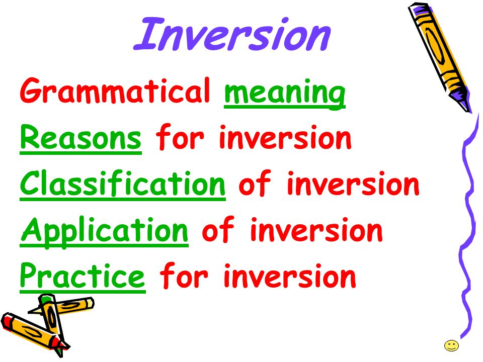 Inversion Grammatical meaning Reasons for inversion