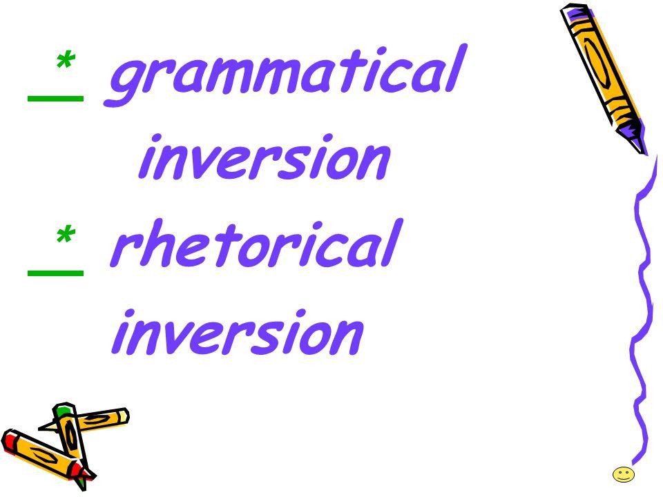 * grammatical inversion * rhetorical
