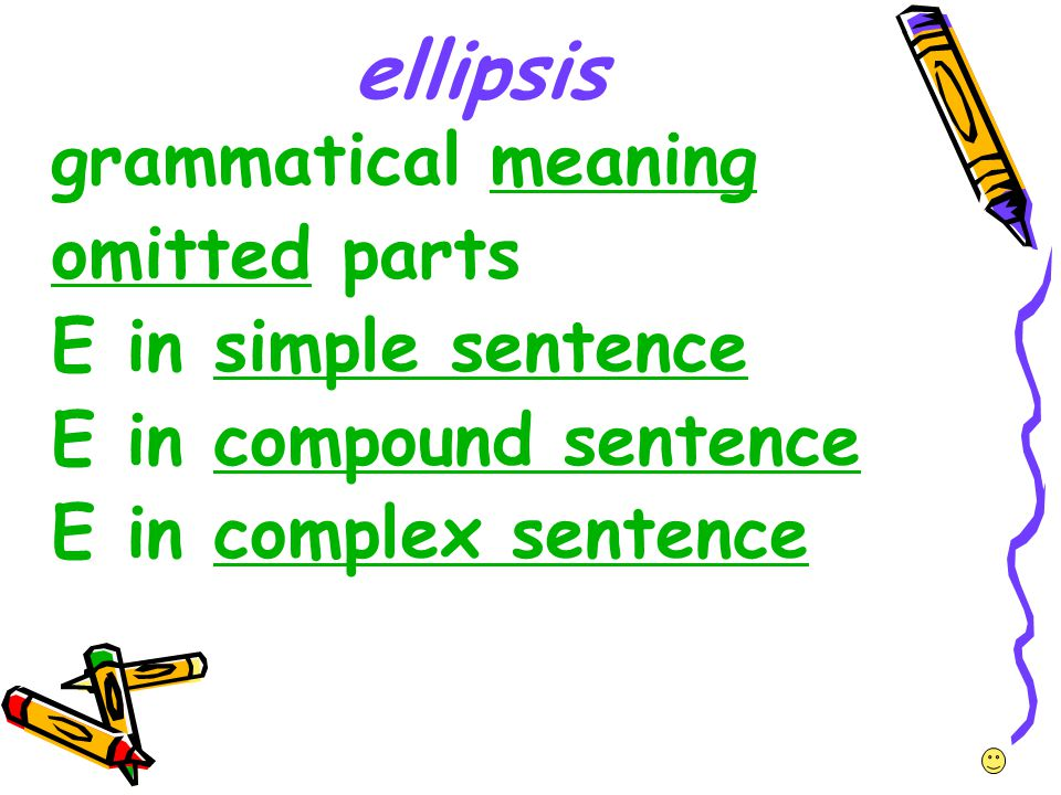 ellipsis grammatical meaning omitted parts E in simple sentence