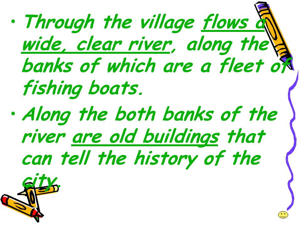 Through the village flows a wide, clear river, along the banks of which are a fleet of fishing boats.