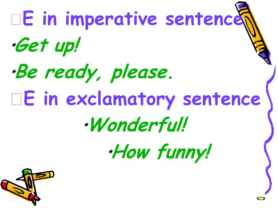 ☆E in exclamatory sentence ﹡Wonderful! ﹡How funny!