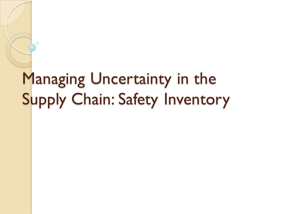 Managing Uncertainty in the Supply Chain: Safety Inventory
