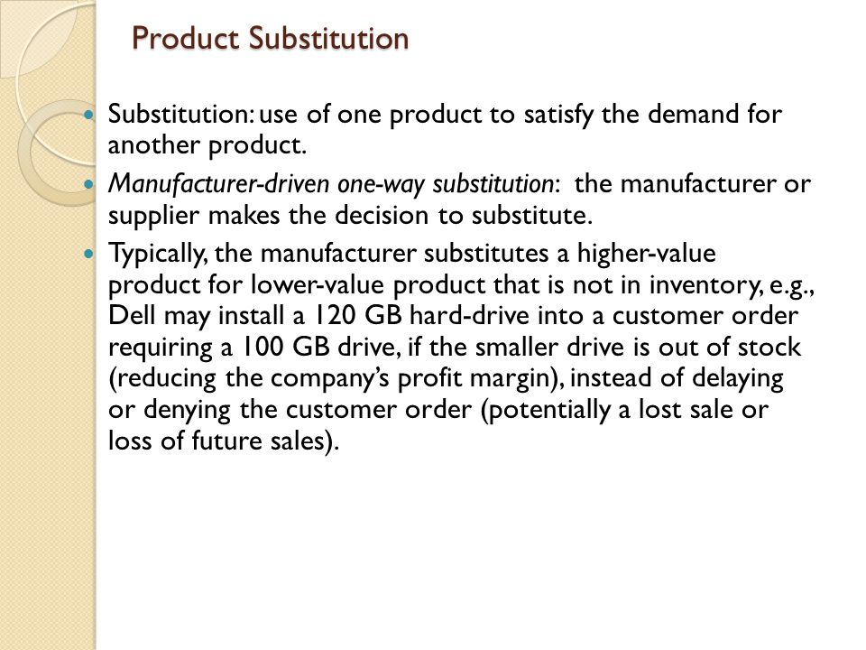 Product Substitution Substitution: use of one product to satisfy the demand for another product.