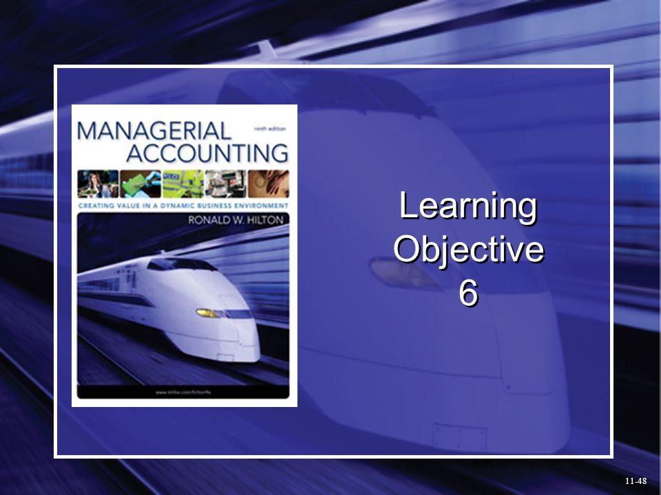 Learning Objective 6 Learning Objective 6. Prepare an overhead and cost performance report. 11-48