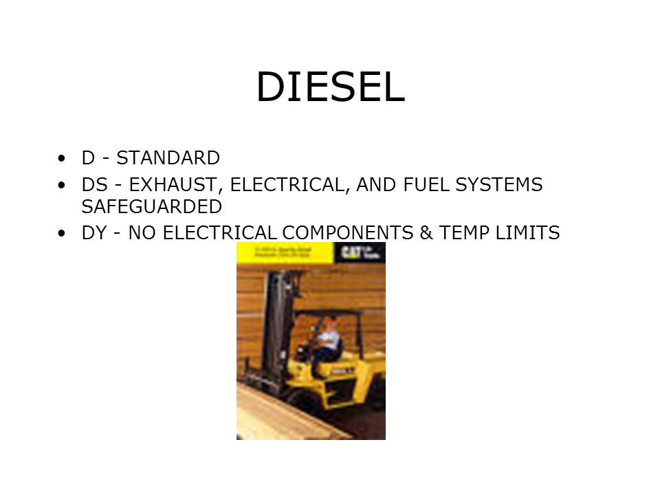DIESEL D - STANDARD. DS - EXHAUST, ELECTRICAL, AND FUEL SYSTEMS SAFEGUARDED.