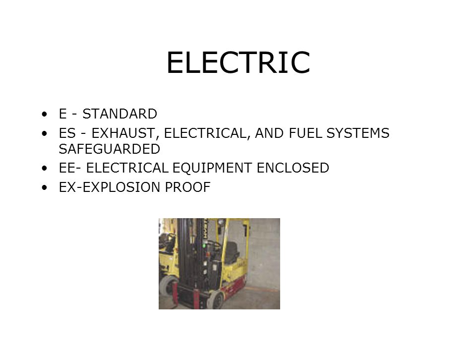 ELECTRIC E - STANDARD. ES - EXHAUST, ELECTRICAL, AND FUEL SYSTEMS SAFEGUARDED. EE- ELECTRICAL EQUIPMENT ENCLOSED.