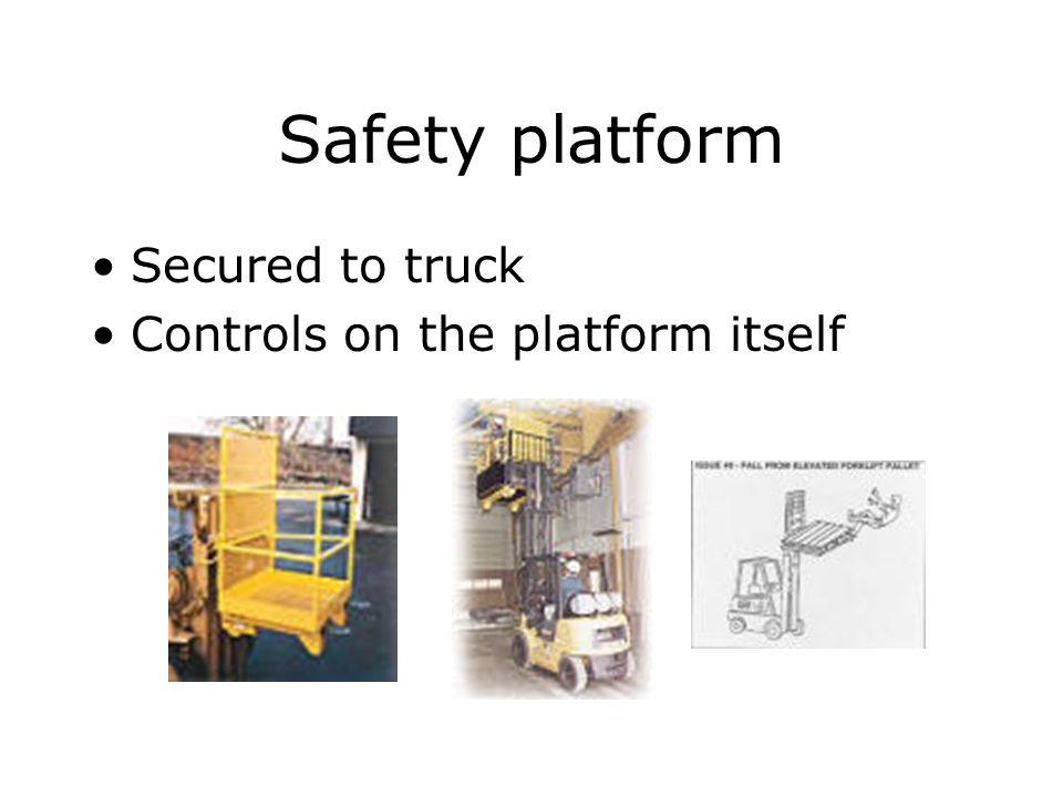 Safety platform Secured to truck Controls on the platform itself