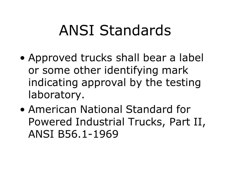 ANSI Standards Approved trucks shall bear a label or some other identifying mark indicating approval by the testing laboratory.