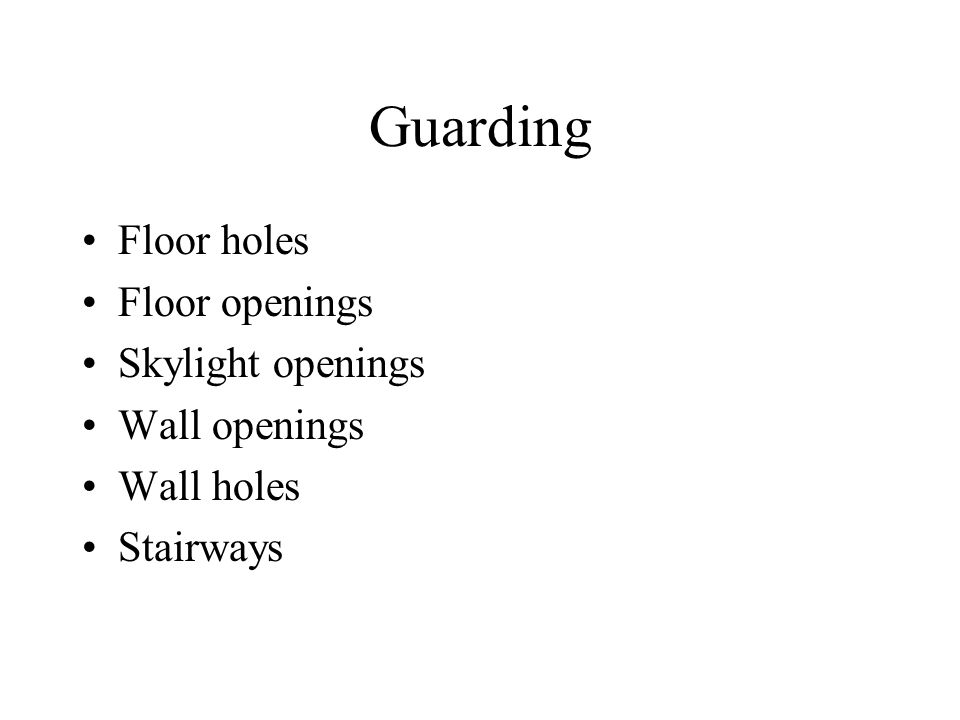 Guarding Floor holes Floor openings Skylight openings Wall openings