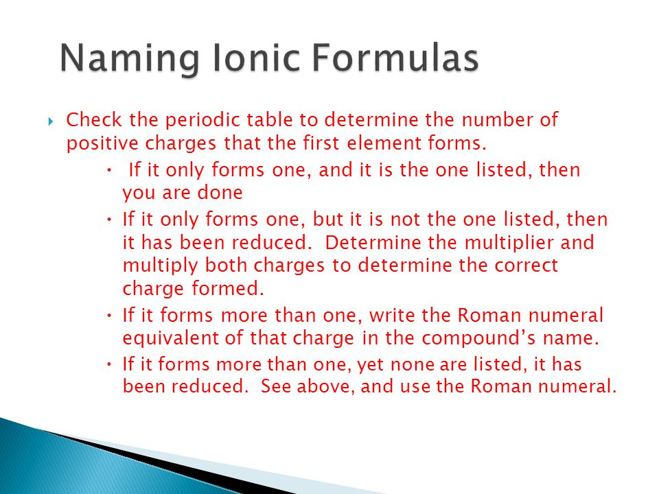 Naming Ionic Formulas Check the periodic table to determine the number of positive charges that the first element forms.