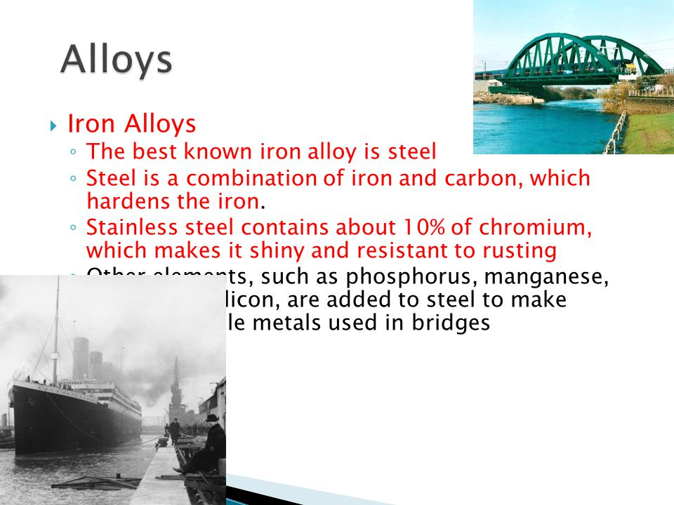 Alloys Iron Alloys The best known iron alloy is steel