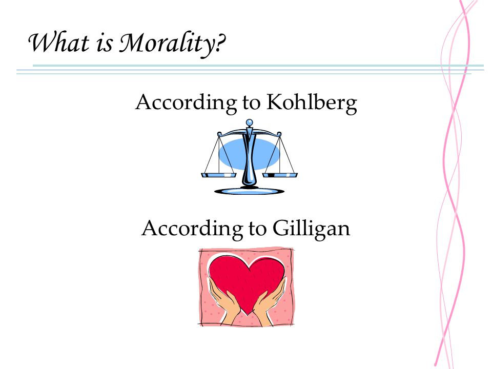What is Morality According to Kohlberg According to Gilligan