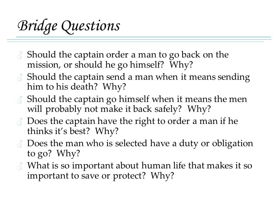 Bridge Questions Should the captain order a man to go back on the mission, or should he go himself Why