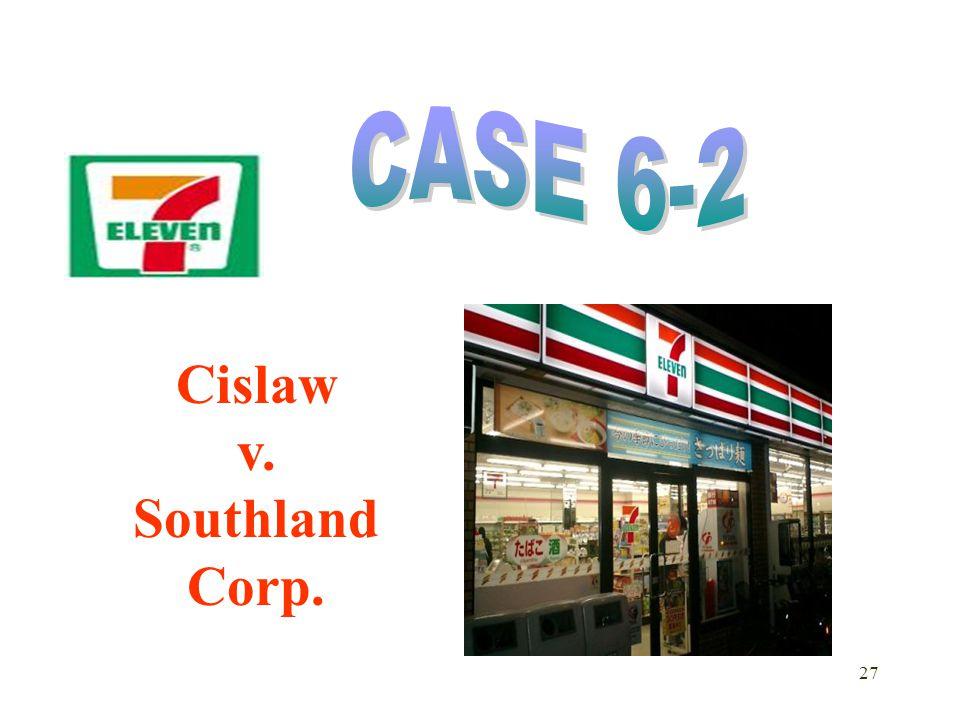 CASE 6-2 Cislaw v. Southland Corp.