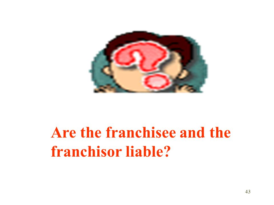Are the franchisee and the franchisor liable