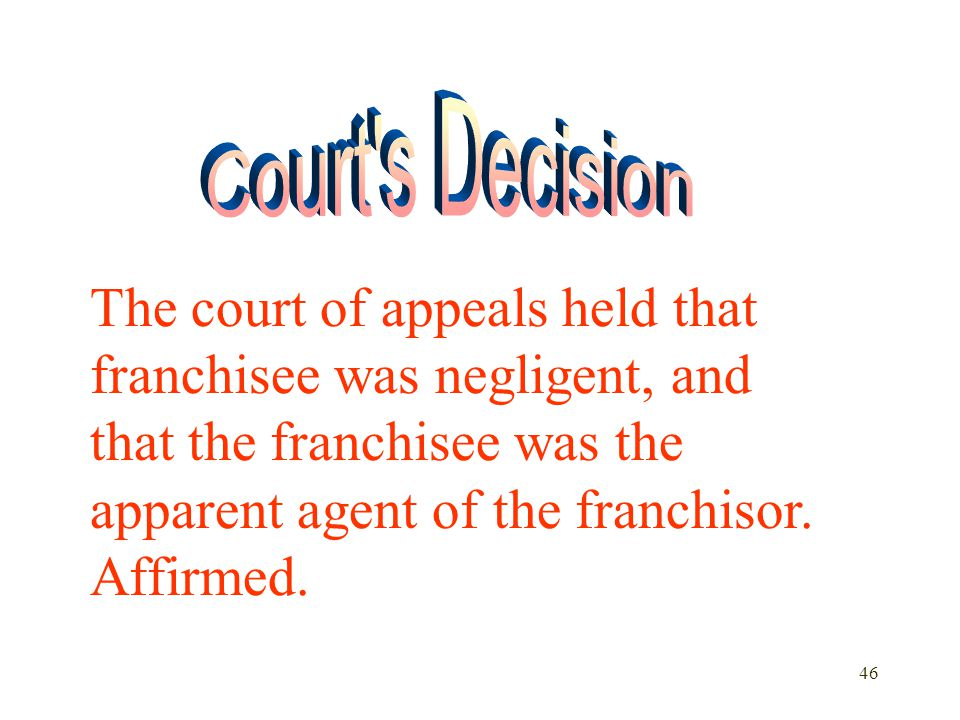Court s Decision The court of appeals held that franchisee was negligent, and that the franchisee was the apparent agent of the franchisor.
