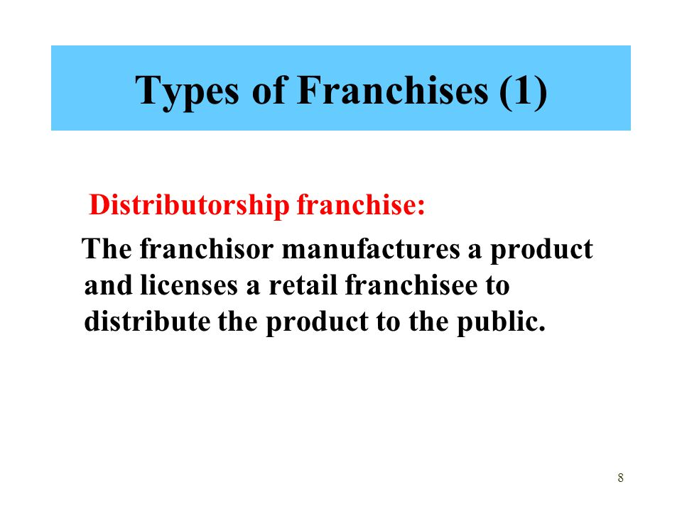 Types of Franchises (1) Distributorship franchise: