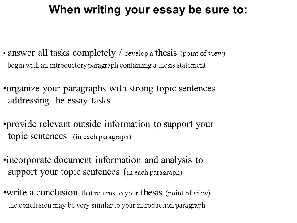 When writing your essay be sure to: