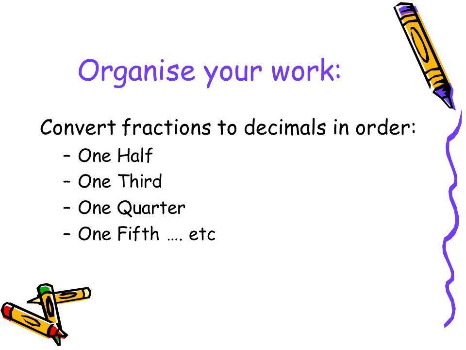Organise your work: Convert fractions to decimals in order: One Half