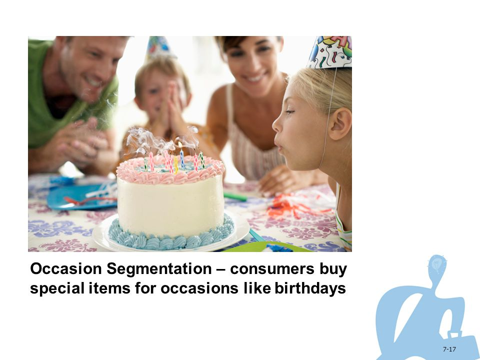 Occasion Segmentation – consumers buy special items for occasions like birthdays
