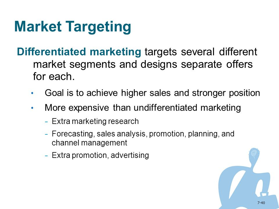 Market Targeting Differentiated marketing targets several different market segments and designs separate offers for each.