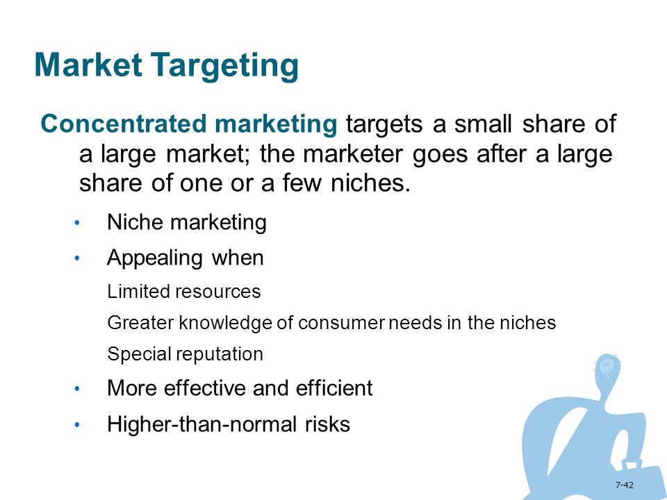 Market Targeting Concentrated marketing targets a small share of a large market; the marketer goes after a large share of one or a few niches.