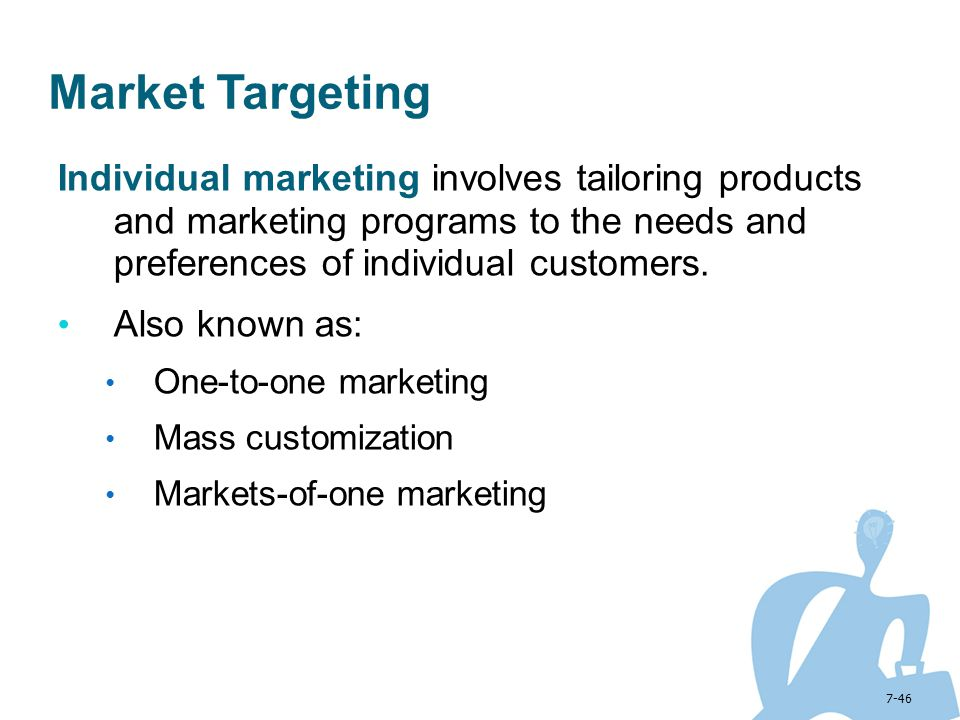 Market Targeting Individual marketing involves tailoring products and marketing programs to the needs and preferences of individual customers.