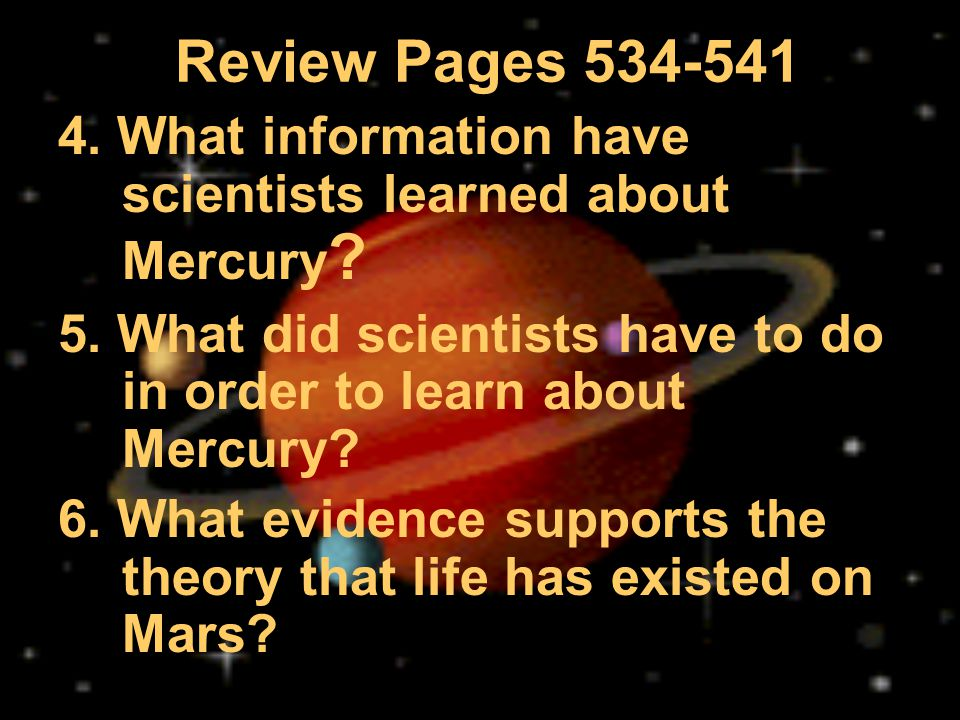 Review Pages 534-541 4. What information have scientists learned about Mercury 5. What did scientists have to do in order to learn about Mercury