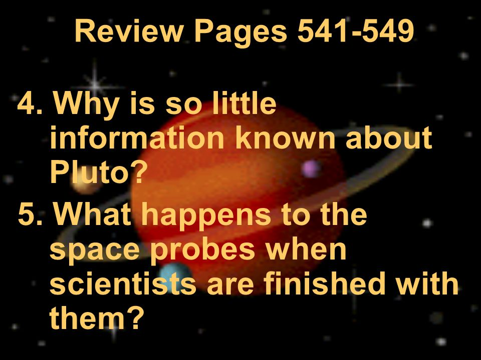 Review Pages 541-549 4. Why is so little information known about Pluto.