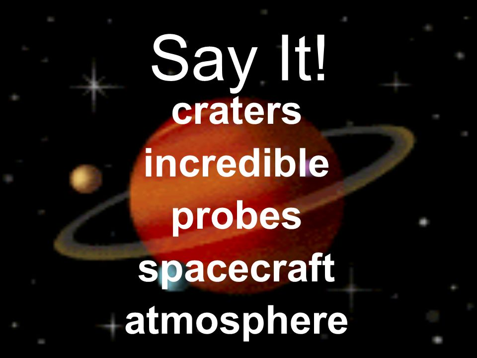 Say It! craters incredible probes spacecraft atmosphere