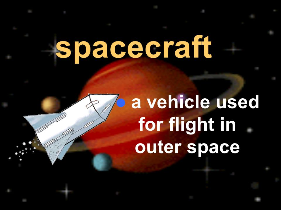 a vehicle used for flight in outer space