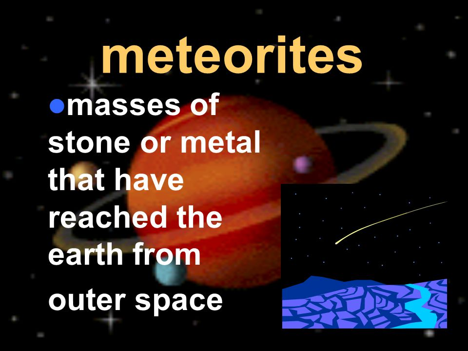 masses of stone or metal that have reached the earth from outer space